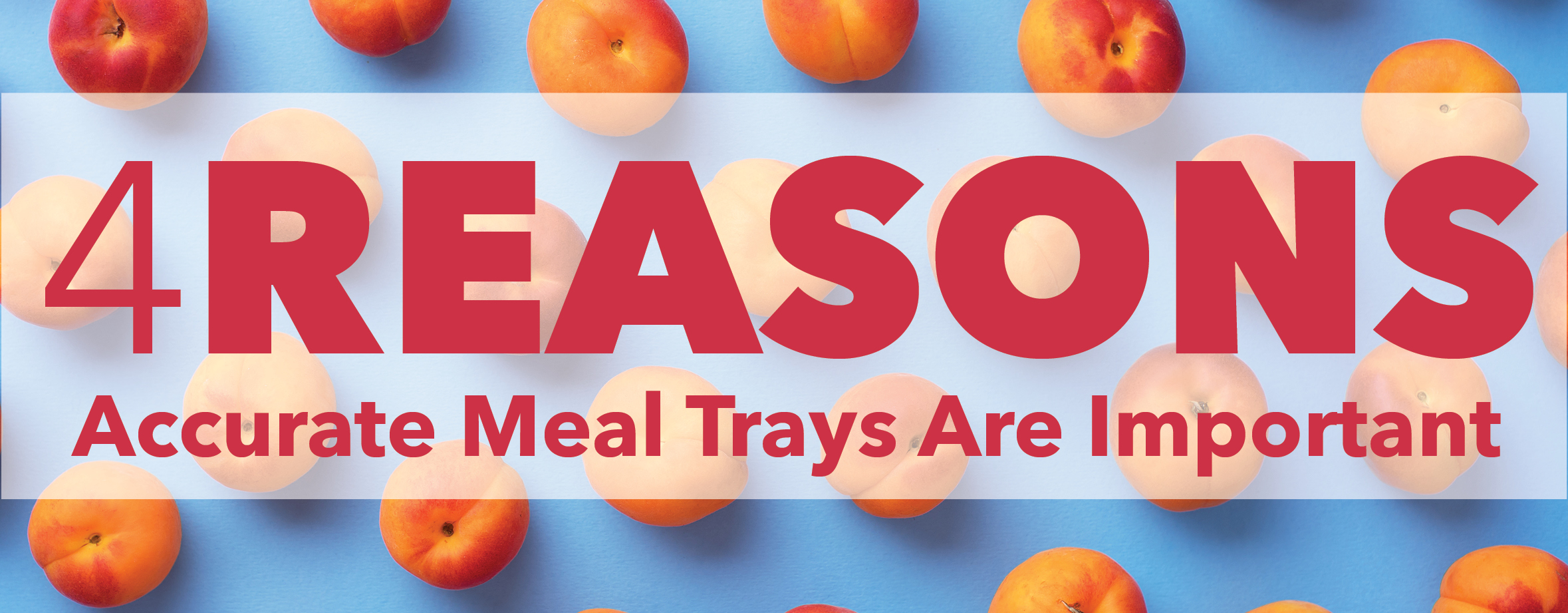 4 Reasons Accurate Meal Trays Matter