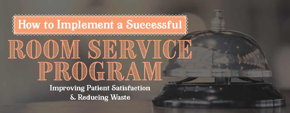 How to Implement a Successful Room Service Program Improving Patient Satisfaction & Reducing Waste