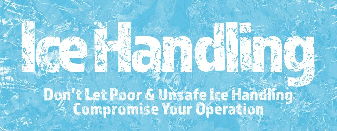 Don't let poor and unsafe ice handling compromise your operation