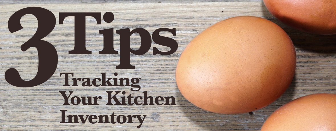 3 tips to help you track kitchen inventory